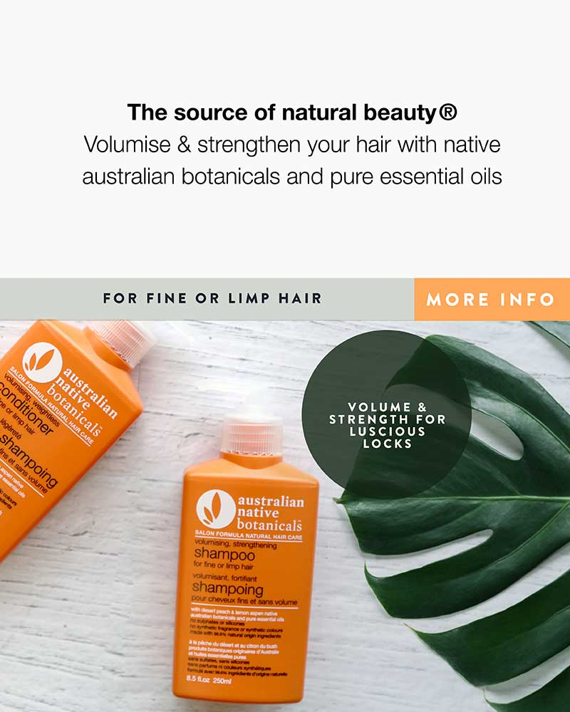 The source of natural beauty. Volumise & Strengthen your hair with native Australian botanicals and oils