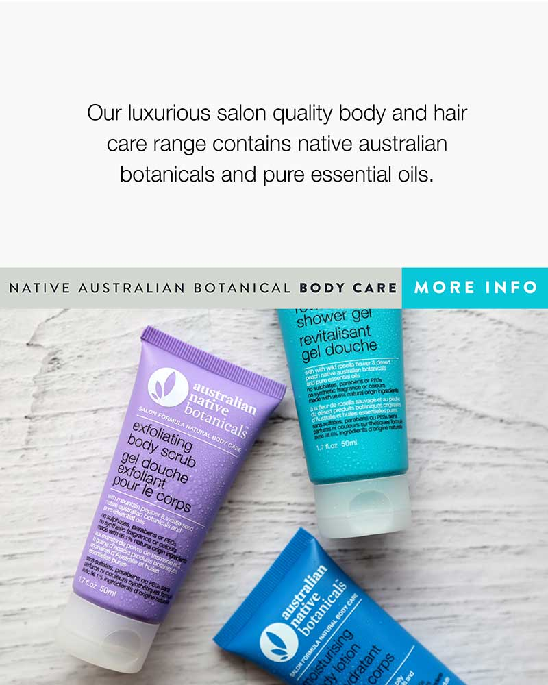 Our luxurious salon quality body and hair care range contains native Australian botanicals and pure oils